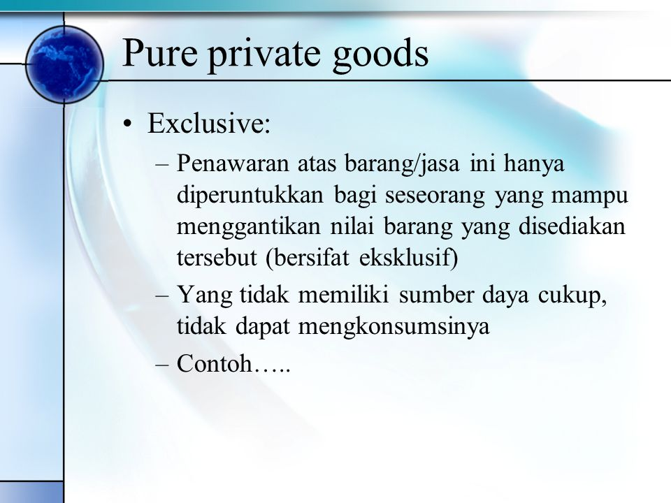 Pure private goods Exclusive: