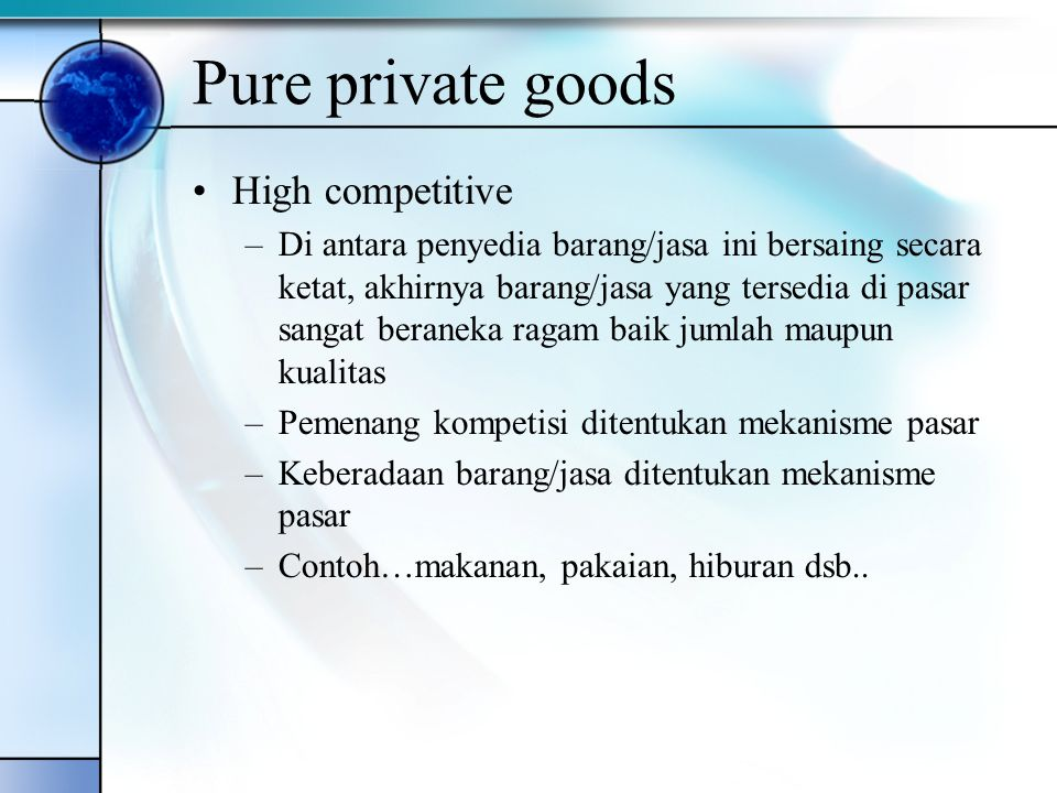 Pure private goods High competitive