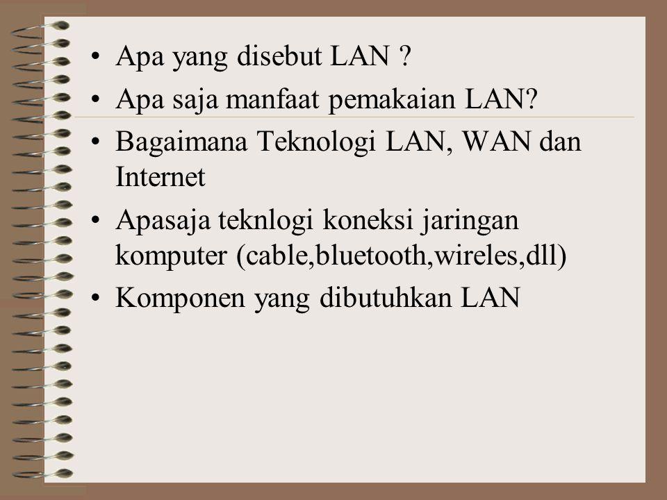 Apa yang disebut LAN Apa saja manfaat pemakaian LAN Bagaimana Teknologi LAN, WAN dan Internet.
