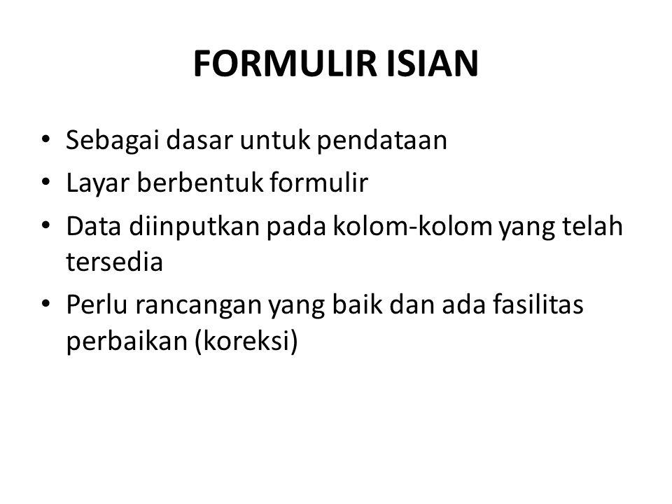 FORMULIR ISIAN Sebagai dasar untuk pendataan Layar berbentuk formulir