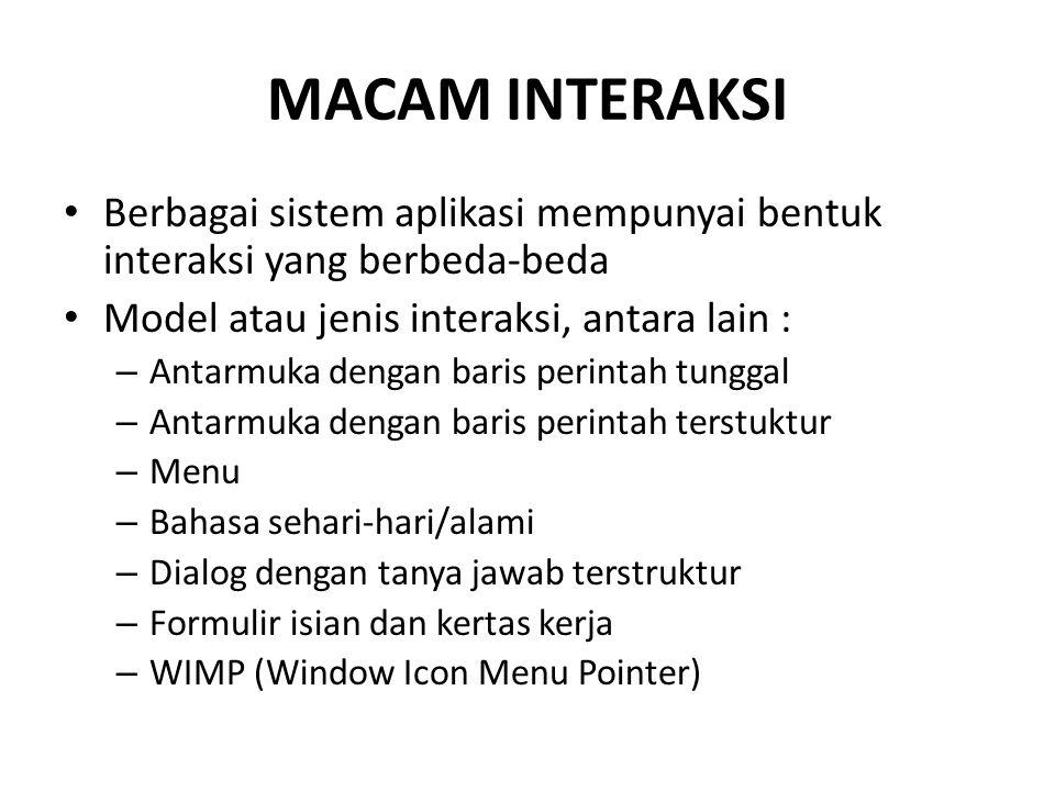 MACAM INTERAKSI Berbagai sistem aplikasi mempunyai bentuk interaksi yang berbeda-beda. Model atau jenis interaksi, antara lain :