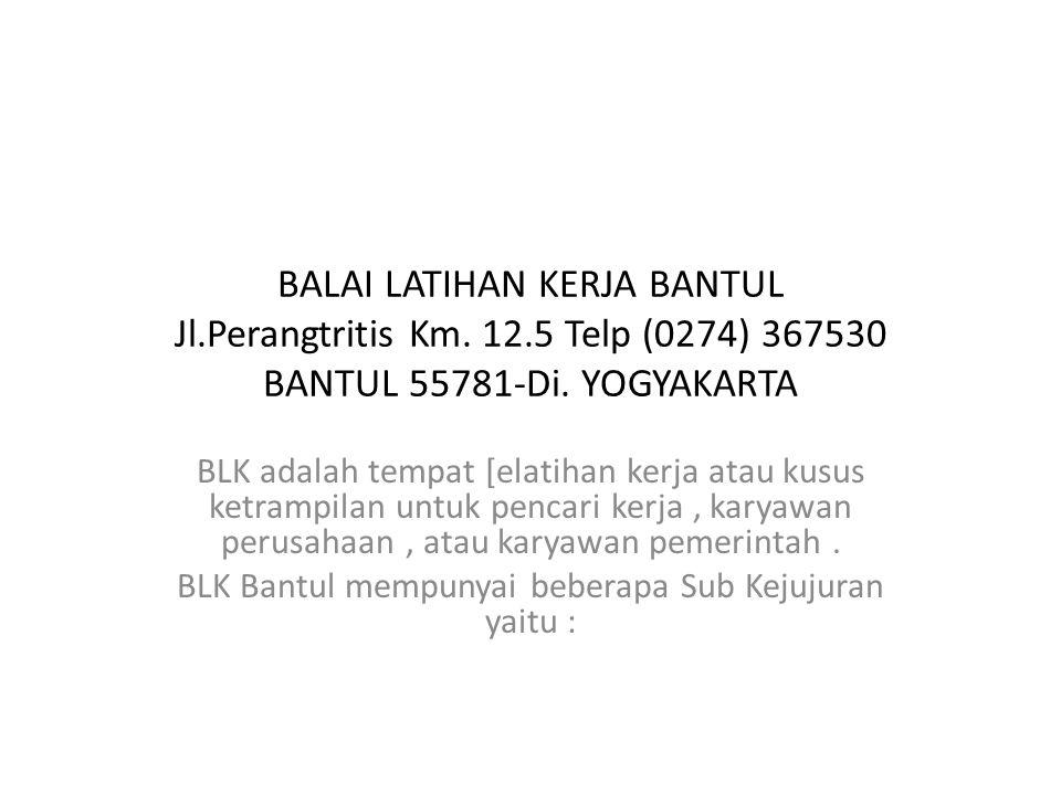 BLK Bantul mempunyai beberapa Sub Kejujuran yaitu :