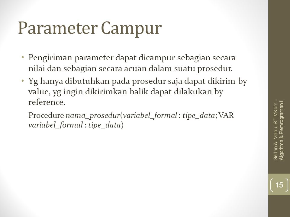 Parameter Campur Pengiriman parameter dapat dicampur sebagian secara nilai dan sebagian secara acuan dalam suatu prosedur.