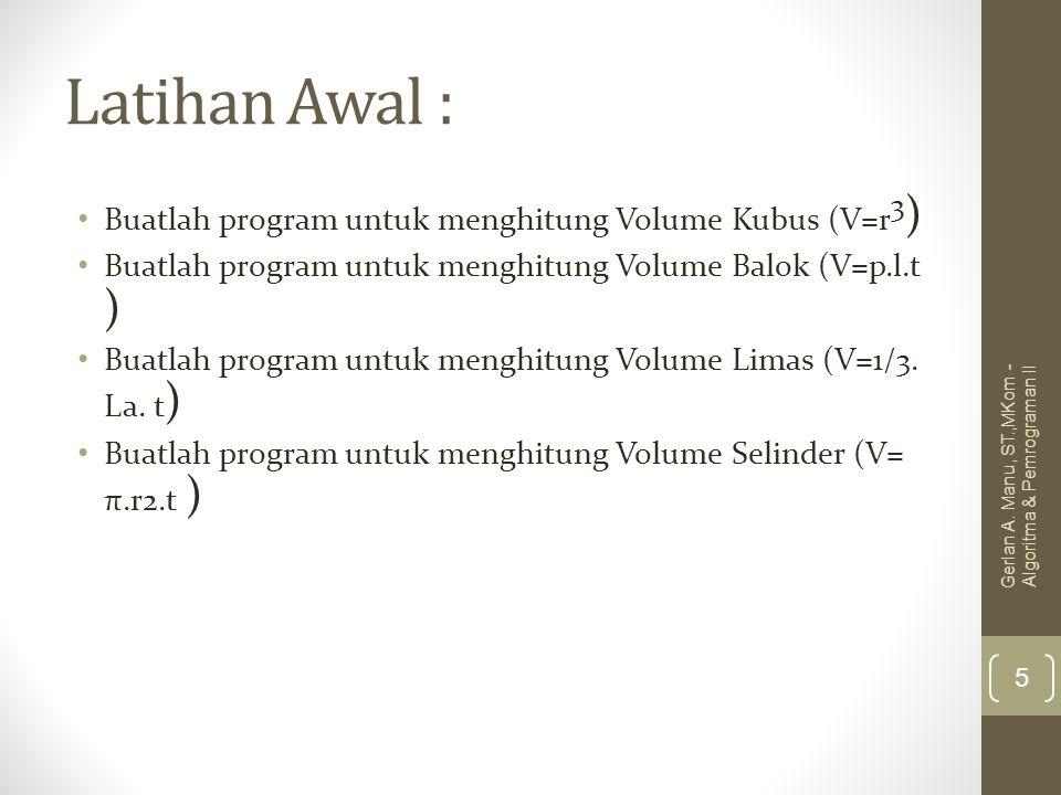 Latihan Awal : Buatlah program untuk menghitung Volume Kubus (V=r3)