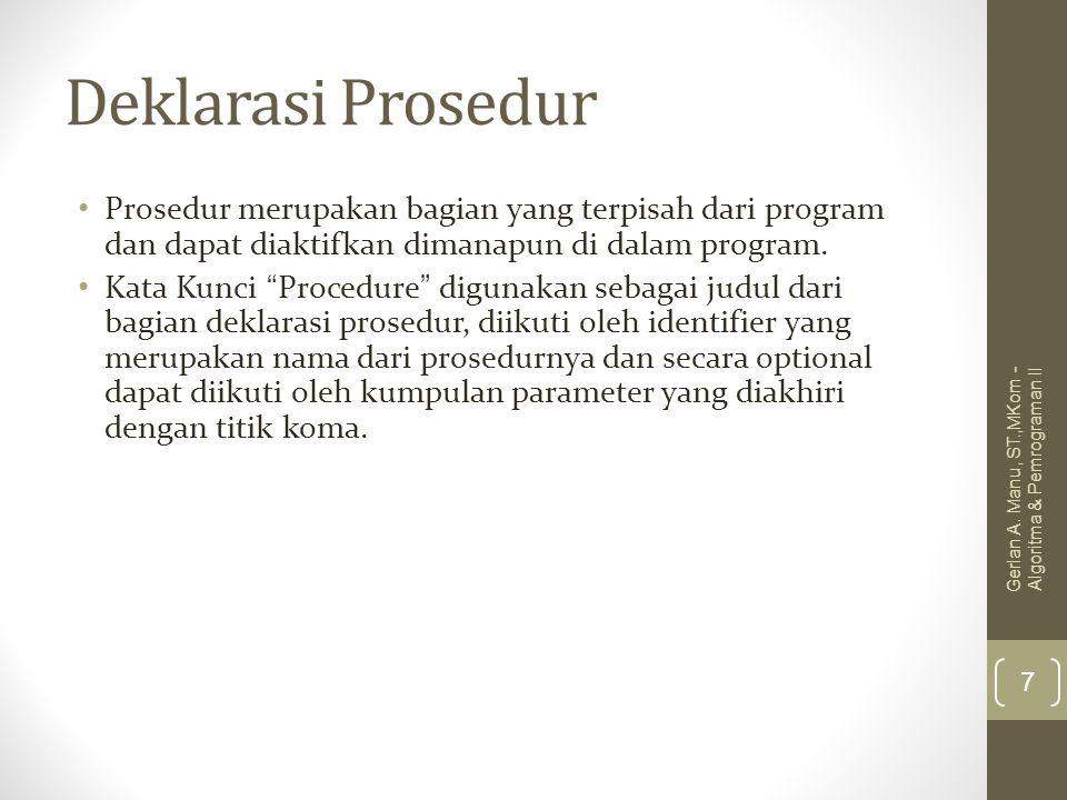 Deklarasi Prosedur Prosedur merupakan bagian yang terpisah dari program dan dapat diaktifkan dimanapun di dalam program.
