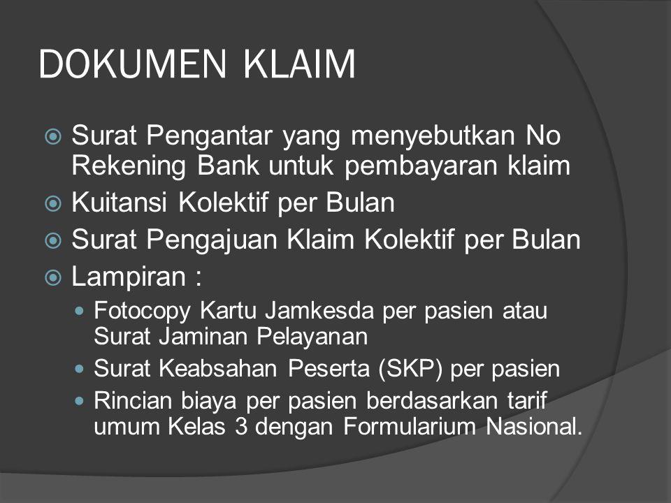 DOKUMEN KLAIM Surat Pengantar yang menyebutkan No Rekening Bank untuk pembayaran klaim. Kuitansi Kolektif per Bulan.