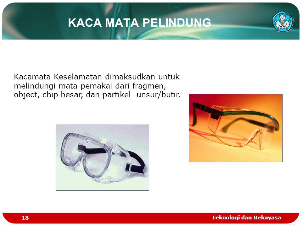 KACA MATA PELINDUNG Kacamata Keselamatan dimaksudkan untuk melindungi mata pemakai dari fragmen, object, chip besar, dan partikel unsur/butir.