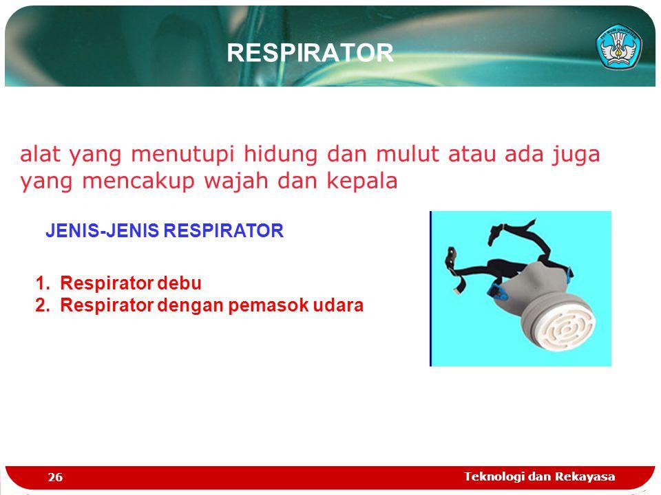 RESPIRATOR alat yang menutupi hidung dan mulut atau ada juga yang mencakup wajah dan kepala. JENIS-JENIS RESPIRATOR.