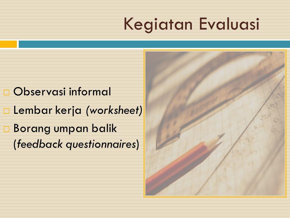 Kegiatan Evaluasi Observasi informal Lembar kerja (worksheet)