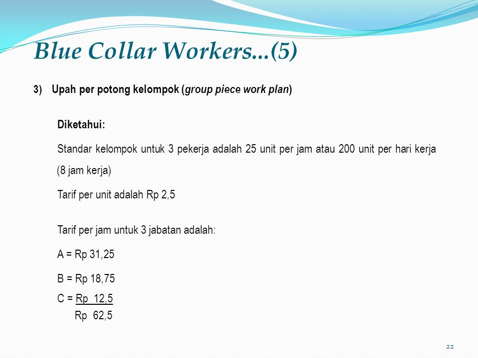 Blue Collar Workers...(5) Upah per potong kelompok (group piece work plan) Diketahui: