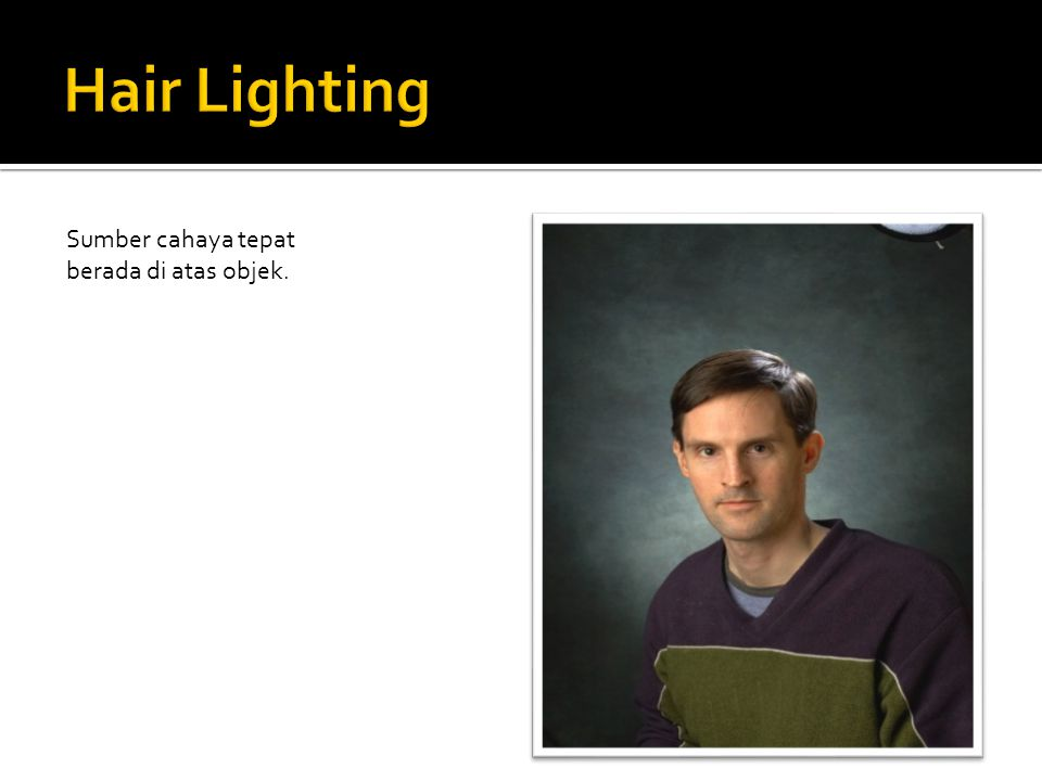 Hair Lighting Sumber cahaya tepat berada di atas objek.