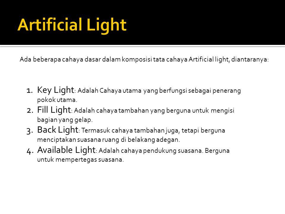 Artificial Light Ada beberapa cahaya dasar dalam komposisi tata cahaya Artificial light, diantaranya: