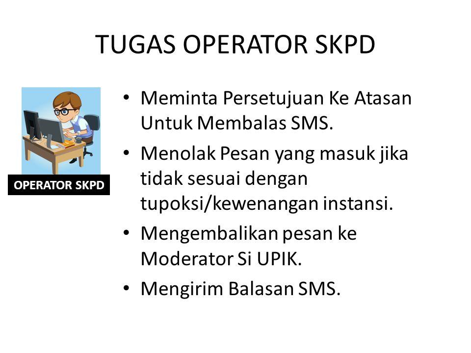 TUGAS OPERATOR SKPD Meminta Persetujuan Ke Atasan Untuk Membalas SMS.