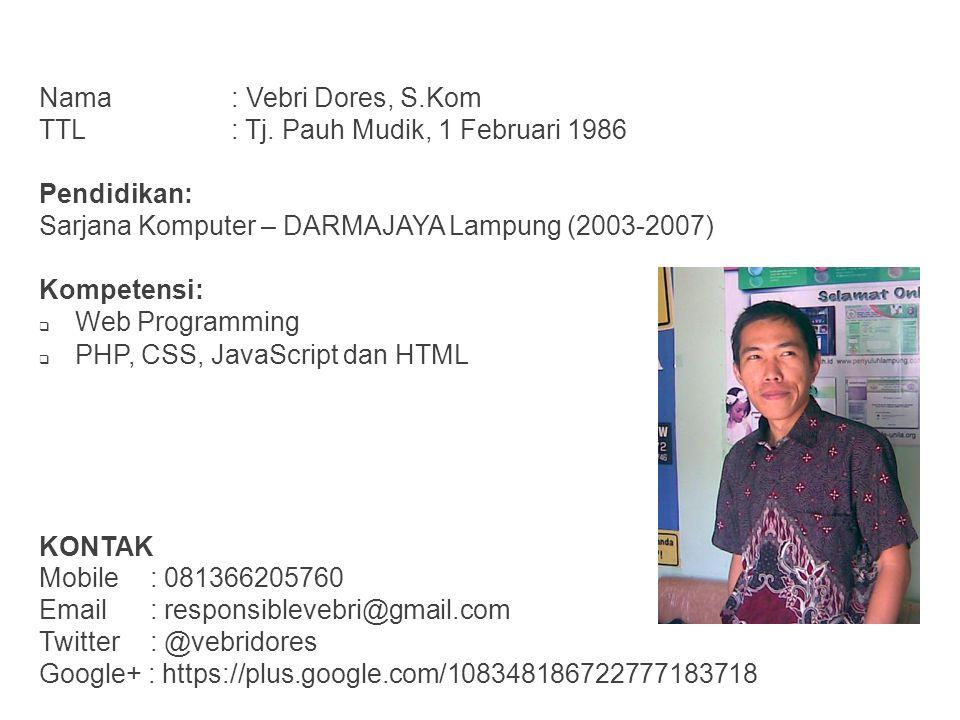 Nama : Vebri Dores, S.Kom TTL : Tj. Pauh Mudik, 1 Februari 1986. Pendidikan: Sarjana Komputer – DARMAJAYA Lampung (2003-2007)