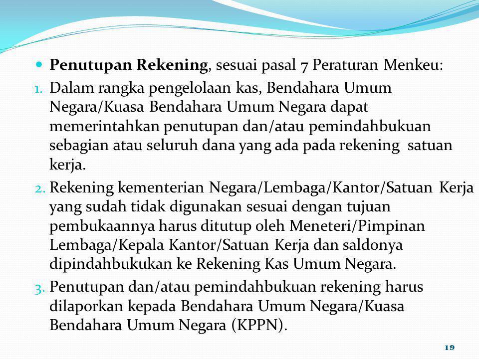 Penutupan Rekening, sesuai pasal 7 Peraturan Menkeu:
