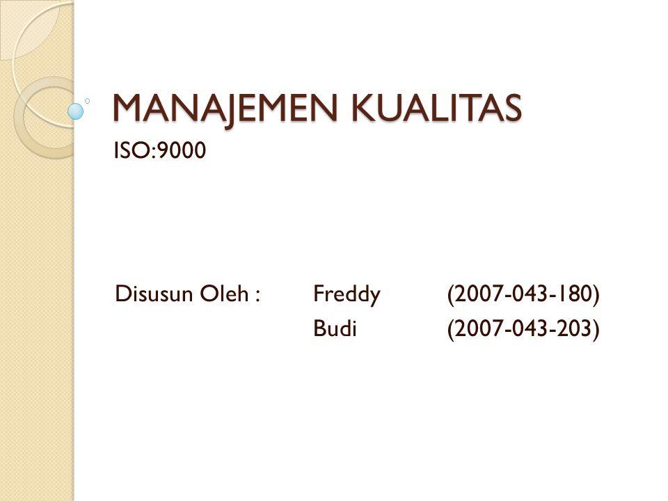 MANAJEMEN KUALITAS ISO:9000 Disusun Oleh : Freddy (2007-043-180)