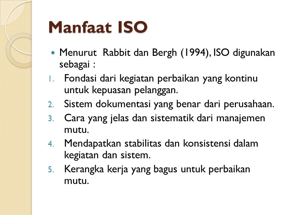 Manfaat ISO Menurut Rabbit dan Bergh (1994), ISO digunakan sebagai :