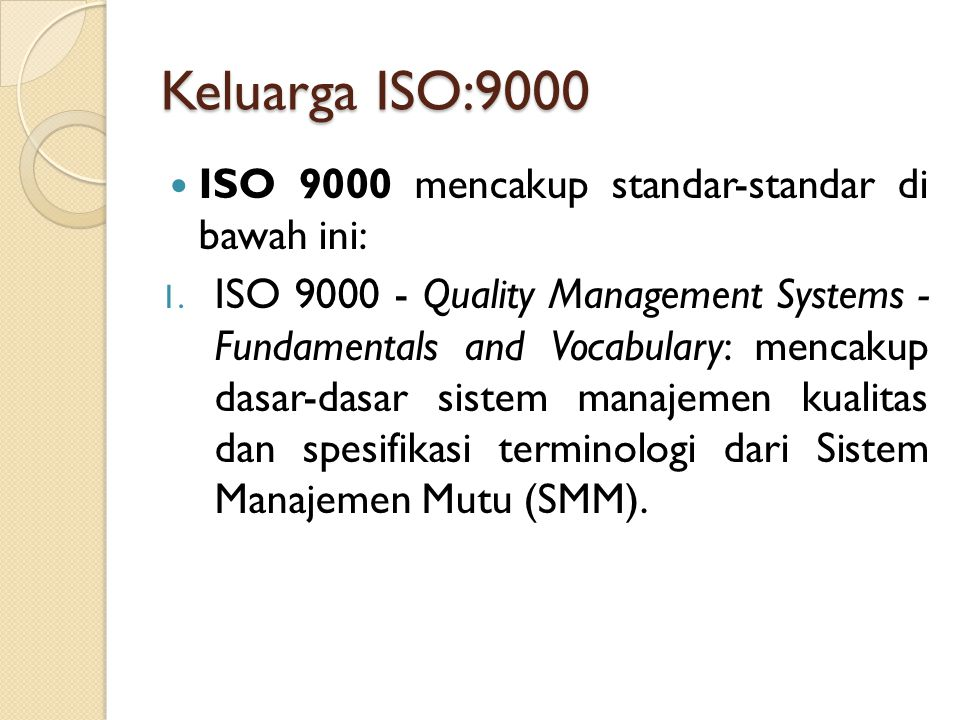 Keluarga ISO:9000 ISO 9000 mencakup standar-standar di bawah ini: