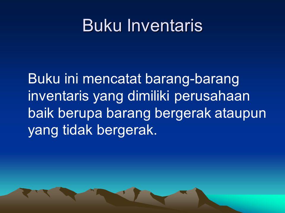 Buku Inventaris Buku ini mencatat barang-barang inventaris yang dimiliki perusahaan baik berupa barang bergerak ataupun yang tidak bergerak.
