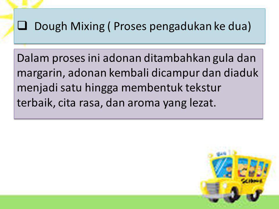 Dough Mixing ( Proses pengadukan ke dua)
