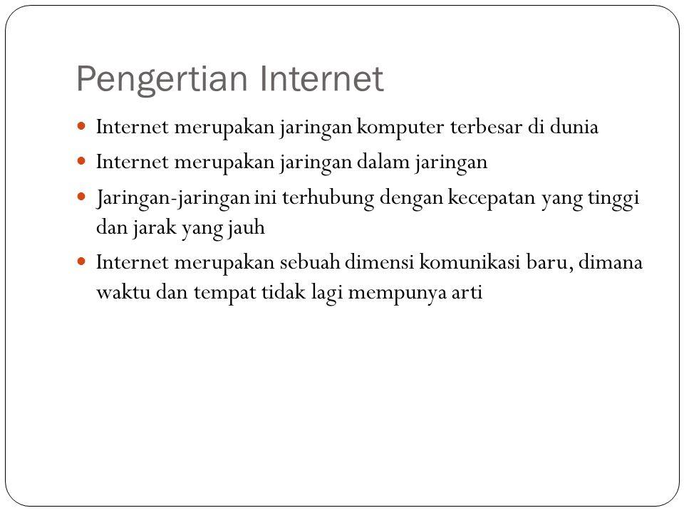 Pengertian Internet Internet merupakan jaringan komputer terbesar di dunia. Internet merupakan jaringan dalam jaringan.