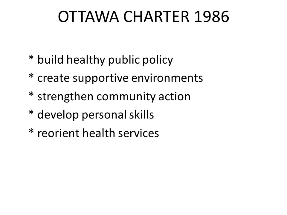 OTTAWA CHARTER 1986 * build healthy public policy