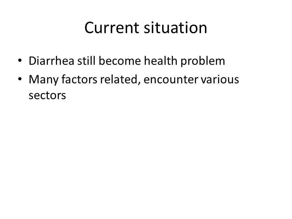 Current situation Diarrhea still become health problem
