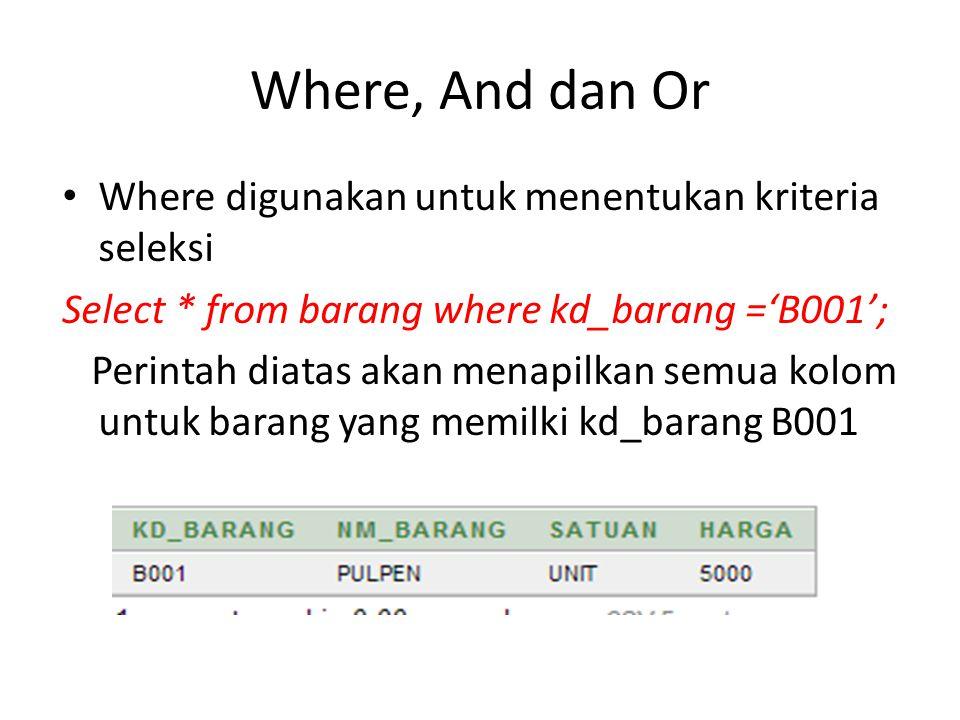 Where, And dan Or Where digunakan untuk menentukan kriteria seleksi
