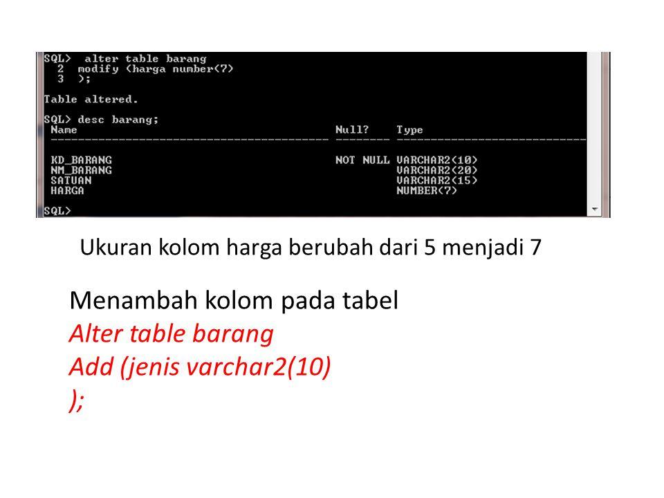 Menambah kolom pada tabel Alter table barang Add (jenis varchar2(10)