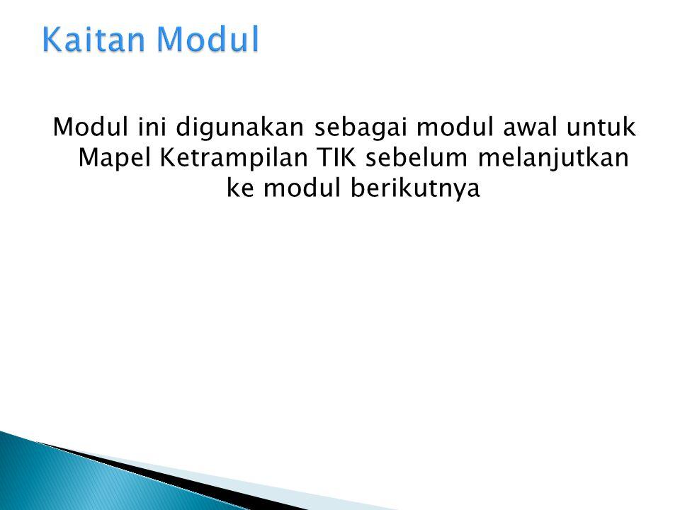 Kaitan Modul Modul ini digunakan sebagai modul awal untuk Mapel Ketrampilan TIK sebelum melanjutkan ke modul berikutnya.