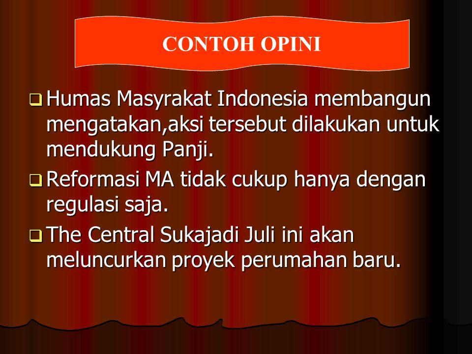 CONTOH OPINI Humas Masyrakat Indonesia membangun mengatakan,aksi tersebut dilakukan untuk mendukung Panji.