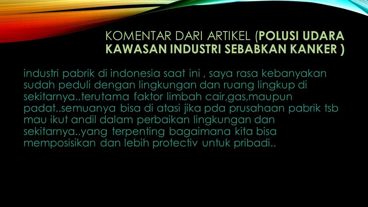 Komentar dari artikel (Polusi Udara Kawasan Industri Sebabkan Kanker )