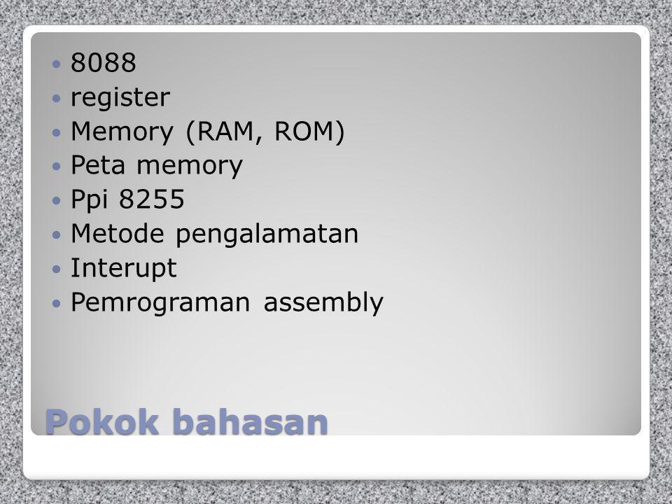 Pokok bahasan 8088 register Memory (RAM, ROM) Peta memory Ppi 8255