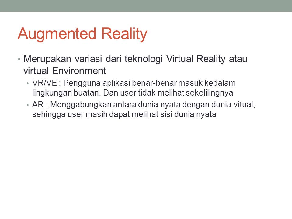 Augmented Reality Merupakan variasi dari teknologi Virtual Reality atau virtual Environment.