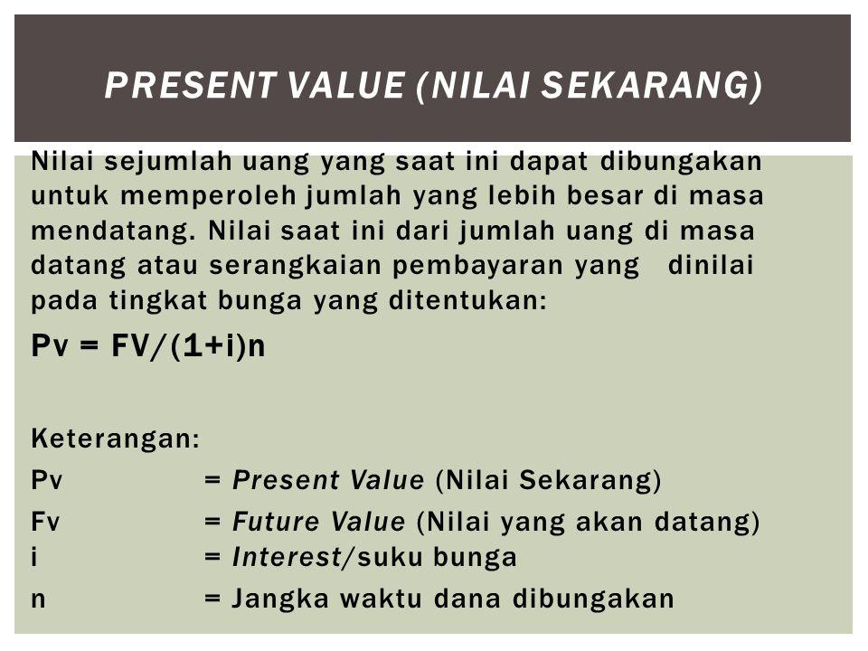 PRESENT VALUE (Nilai Sekarang)