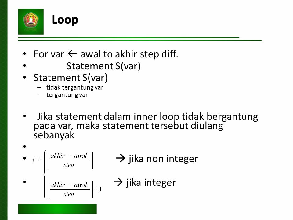 Loop For var  awal to akhir step diff. Statement S(var)‏