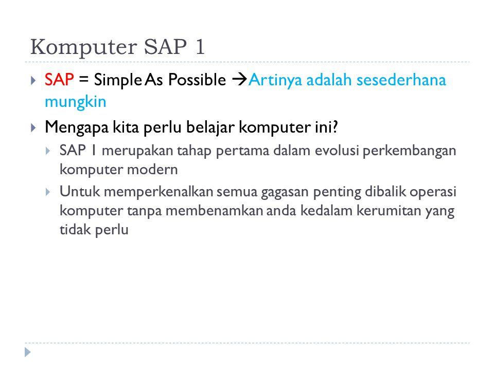 Komputer SAP 1 SAP = Simple As Possible Artinya adalah sesederhana mungkin. Mengapa kita perlu belajar komputer ini