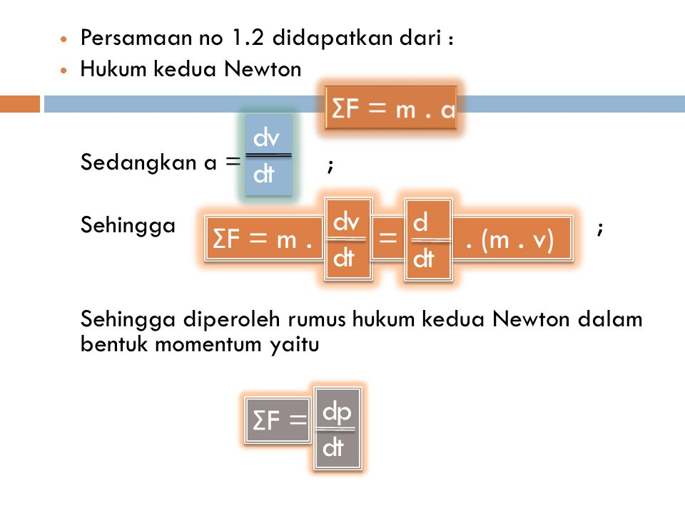 ΣF = m . a dv dt ΣF = m . dv dt = . (m . v) d ΣF = dp dt