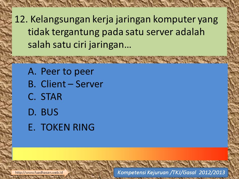 A. Peer to peer B. Client – Server C. STAR D. BUS E. TOKEN RING
