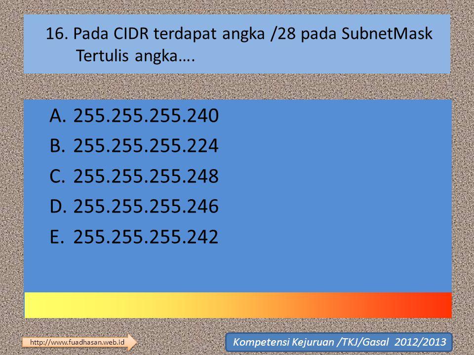 16. Pada CIDR terdapat angka /28 pada SubnetMask Tertulis angka….
