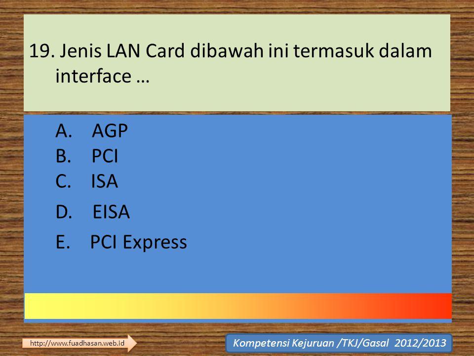 19. Jenis LAN Card dibawah ini termasuk dalam interface …