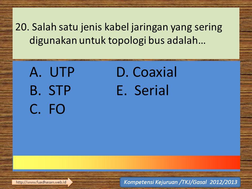 A. UTP D. Coaxial B. STP E. Serial C. FO