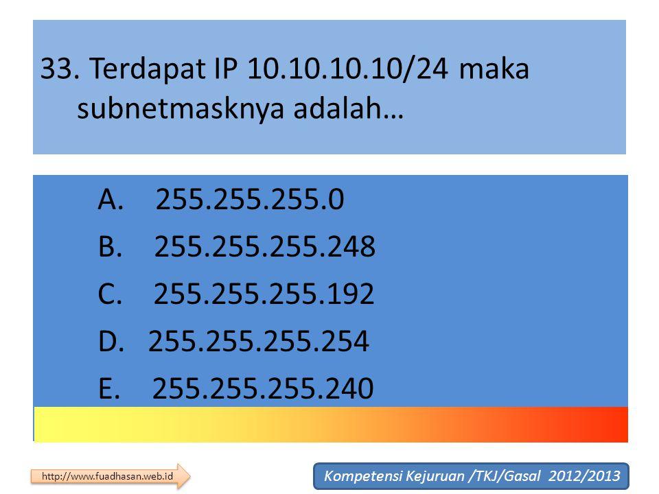 33. Terdapat IP 10.10.10.10/24 maka subnetmasknya adalah…