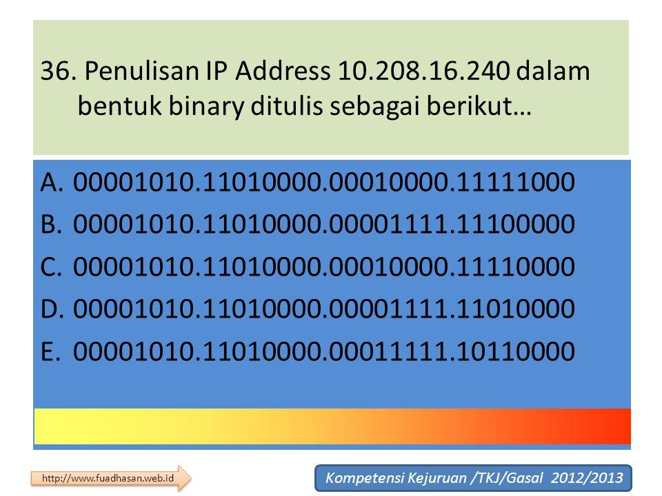 36. Penulisan IP Address 10.208.16.240 dalam bentuk binary ditulis sebagai berikut…