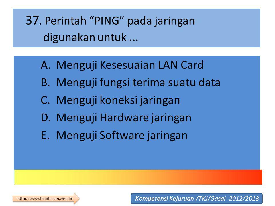 37. Perintah PING pada jaringan digunakan untuk …