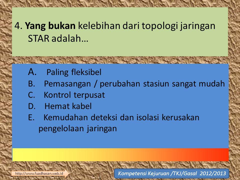 4. Yang bukan kelebihan dari topologi jaringan STAR adalah…