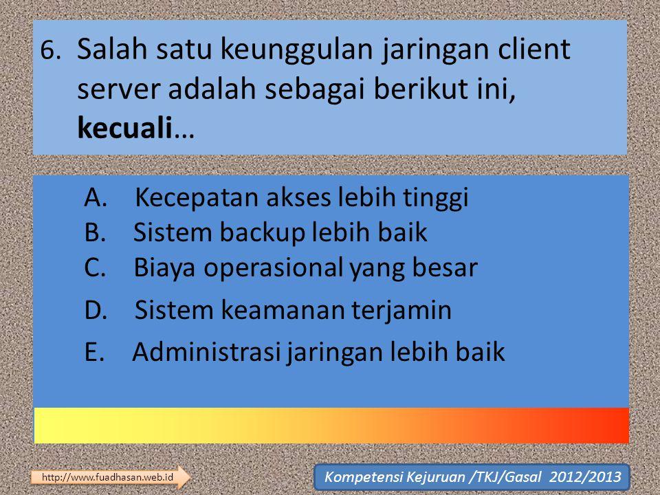 6. Salah satu keunggulan jaringan client server adalah sebagai berikut ini, kecuali…