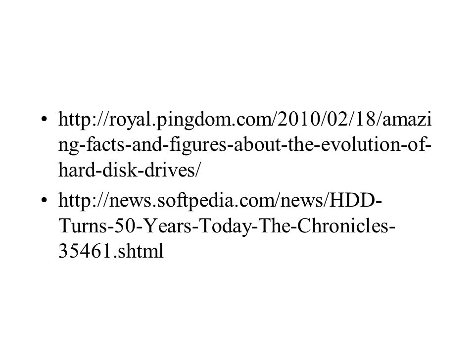 http://royal.pingdom.com/2010/02/18/amazi ng-facts-and-figures-about-the-evolution-of- hard-disk-drives/