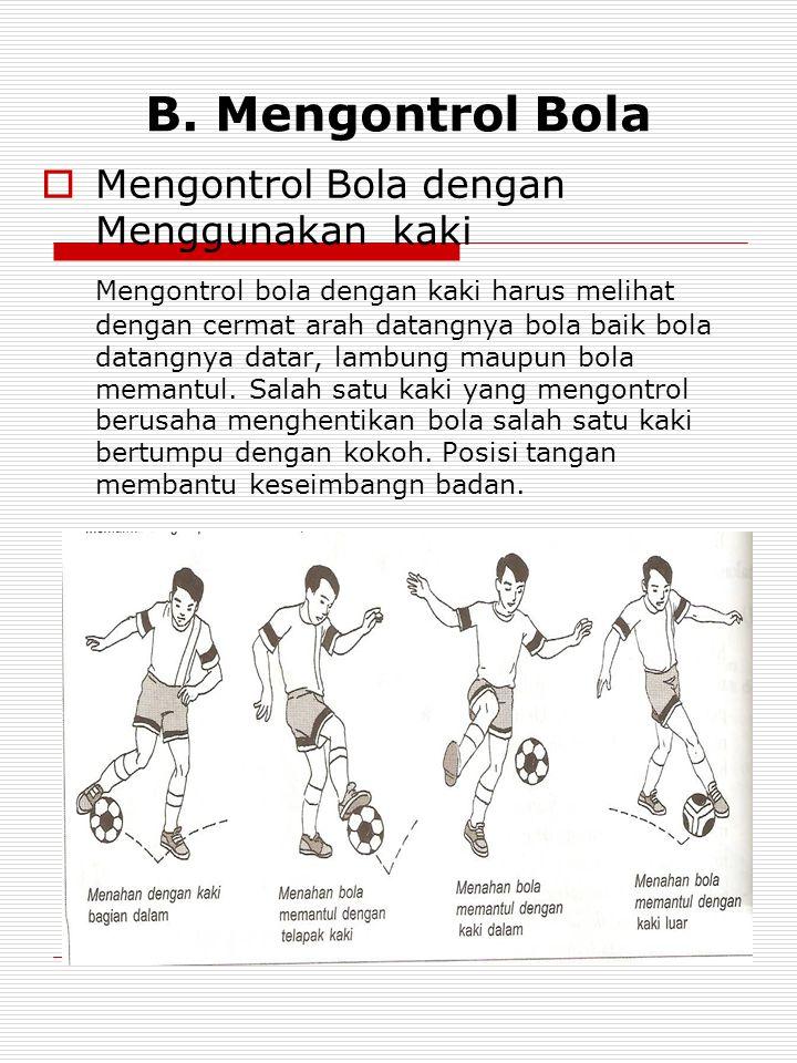 B. Mengontrol Bola Mengontrol Bola dengan Menggunakan kaki
