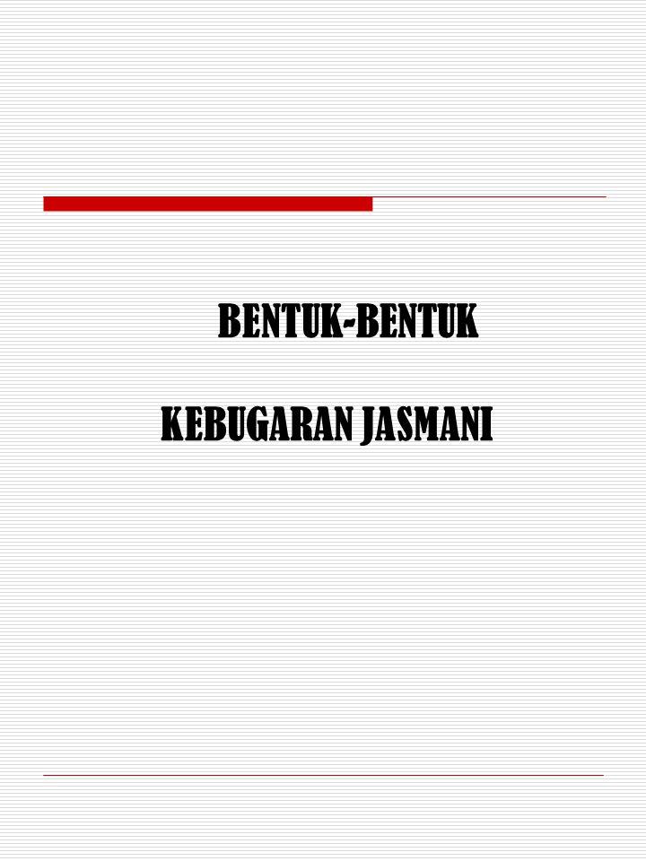 BENTUK-BENTUK KEBUGARAN JASMANI